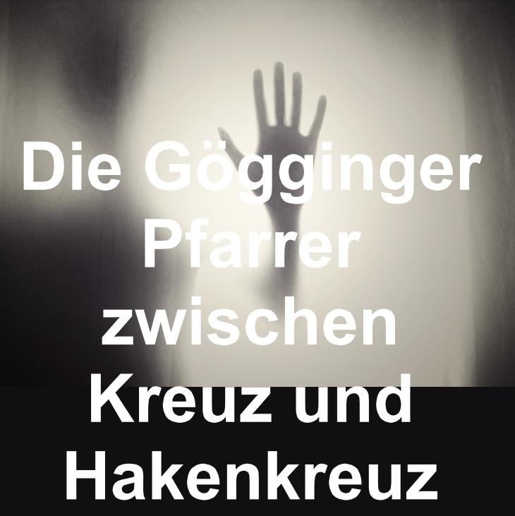 Gögginger Pfarrer zwischen Kreuz und Hakenkreuz